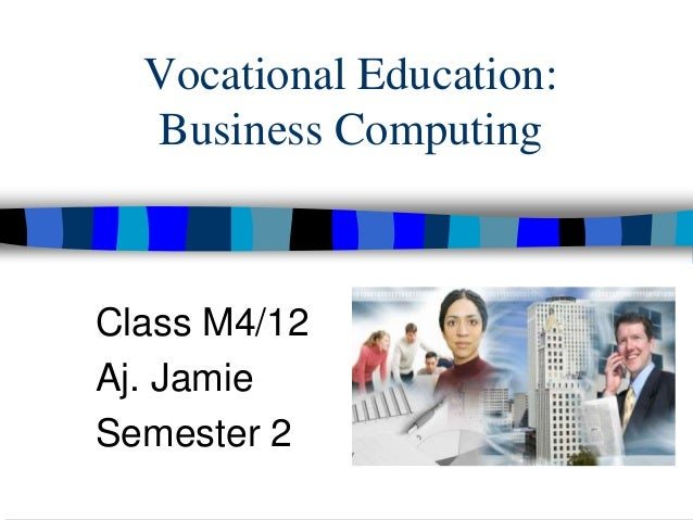 Vocational Education: Business Computing Class M4/12 Aj. Jamie Semester 2