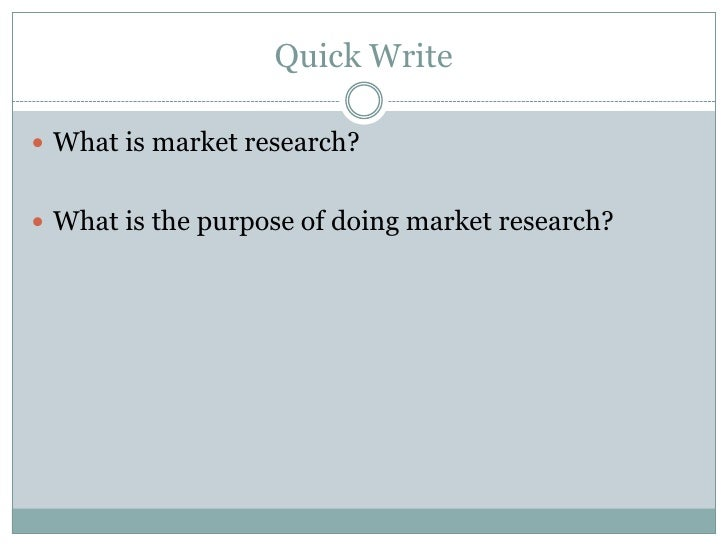 Quick Write<br />What is market research?<br />What is the purpose of doing market research?<br />