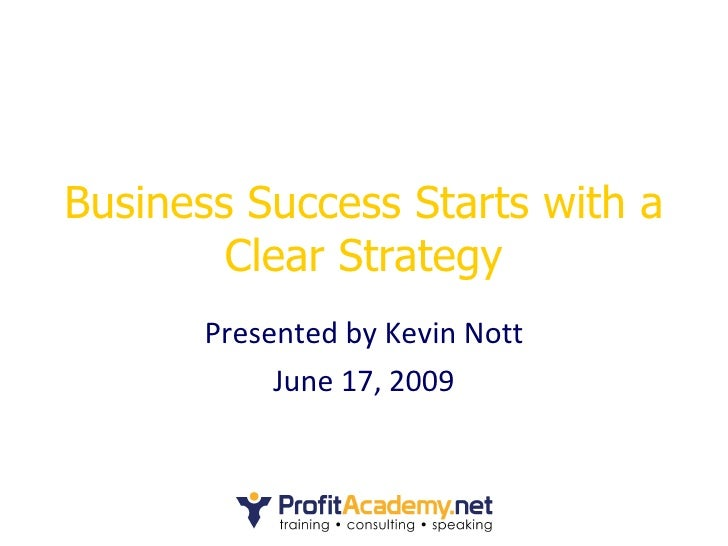 Business Success Starts with a Clear Strategy Presented by Kevin Nott June 17, 2009