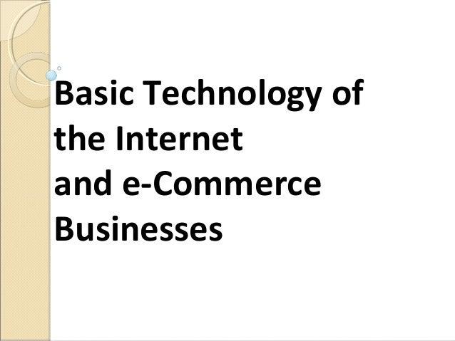 Basic Technology ofthe Internetand e-CommerceBusinesses