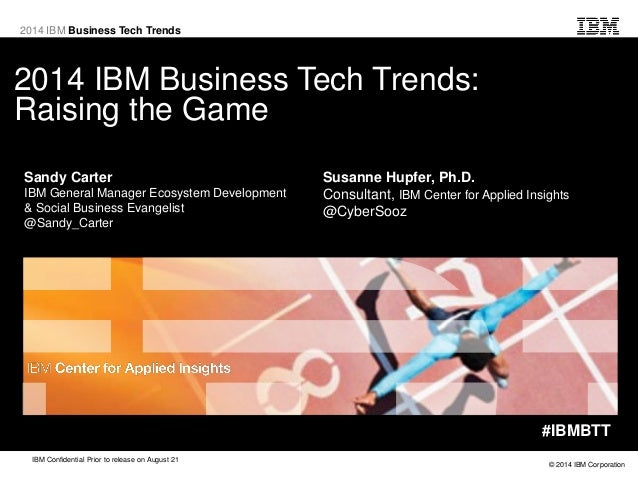 © 2014 IBM Corporation IBM Confidential Prior to release on August 21 2014 IBM Business Tech Trends 2014 IBM Business Tech...