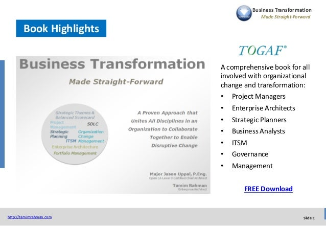 Slide 1http://tamimrahman.com Business Transformation Made Straight-Forward Book Highlights A comprehensive book for all i...