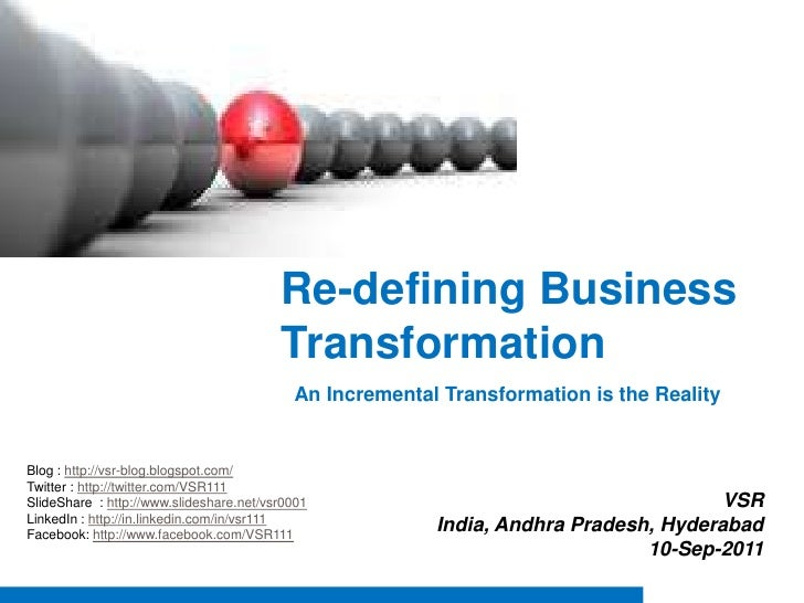 Re-defining Business Transformation <br />An Incremental Transformation is the Reality <br />Blog : http://vsr-blog.blogsp...