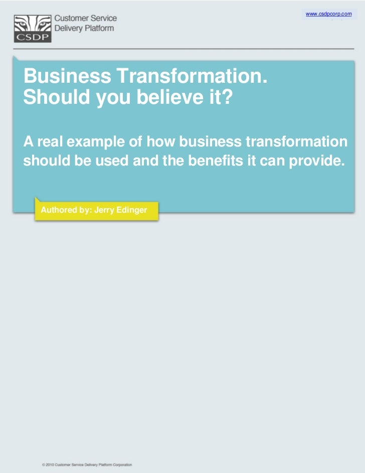 www.csdpcorp.comBusiness Transformation.Should you believe it?A real example of how business transformationshould be used ...