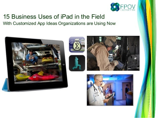15 Business Uses of iPad in the Field With Customized App Ideas Organizations are Using Now