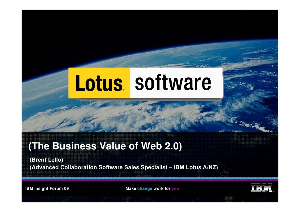 (The Business Value of Web 2.0)   (Brent Lello)   (Advanced Collaboration Software Sales Specialist – IBM Lotus A/NZ)   IB...