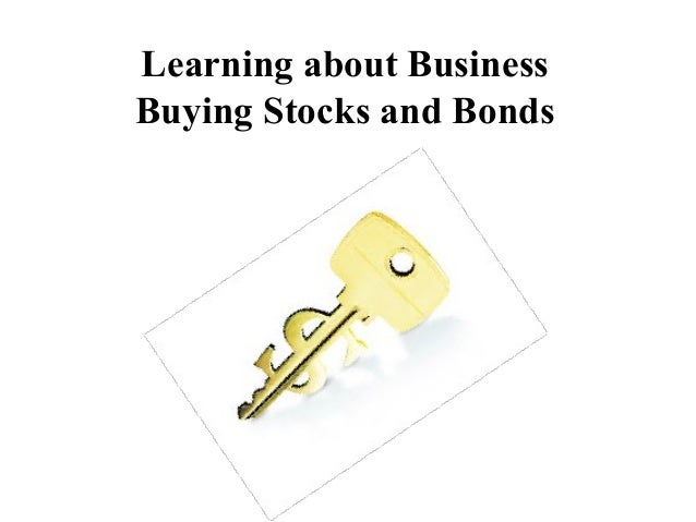 Learning about BusinessBuying Stocks and Bonds