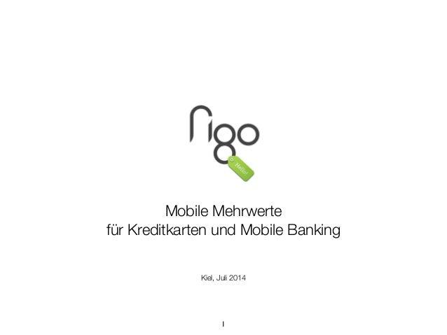 ! ! ! ! ! ! ! ! ! ! Mobile Mehrwerte  für Kreditkarten und Mobile Banking! ! ! Kiel, Juli 2014 1