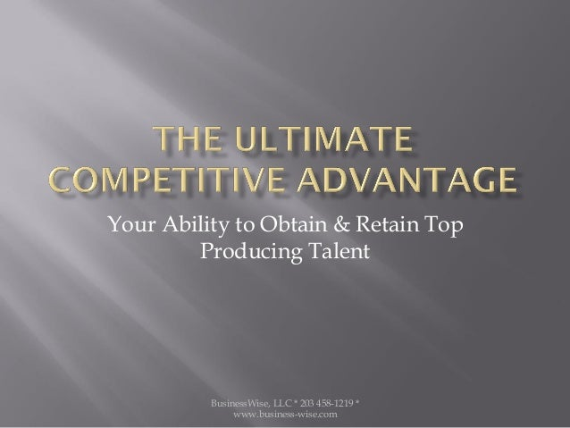 BusinessWise, LLC * 203 458-1219 *www.business-wise.comYour Ability to Obtain & Retain TopProducing Talent