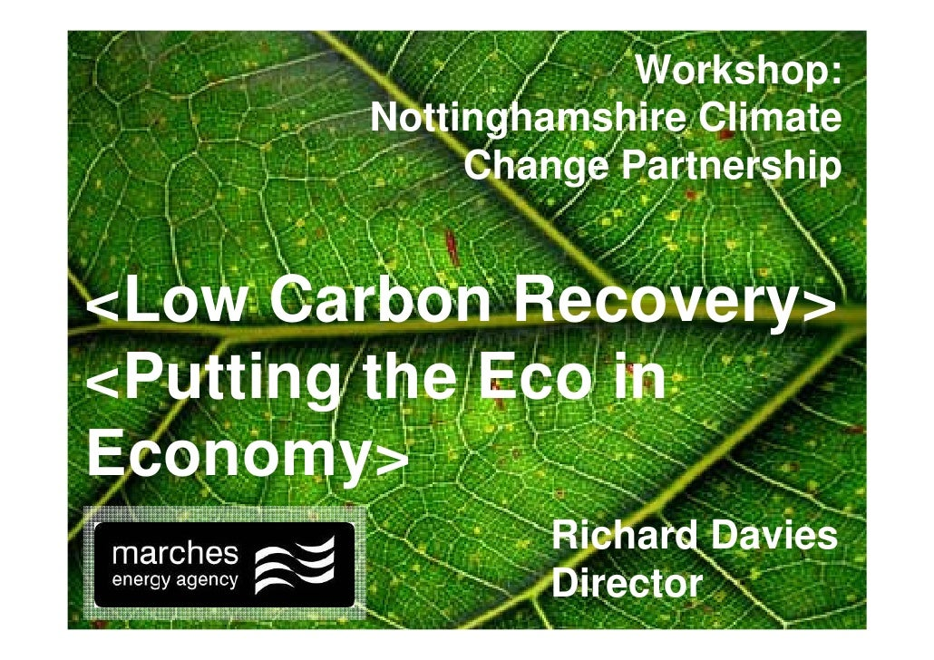 Workshop:        Nottinghamshire Climate             Change Partnership   <Low Carbon Recovery> <Putting the Eco in Econom...