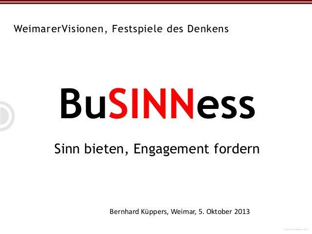 © Bernhard Küppers 2012 WeimarerVisionen, Festspiele des Denkens Bernhard Küppers, Weimar, 5. Oktober 2013 BuSINNess Sinn ...