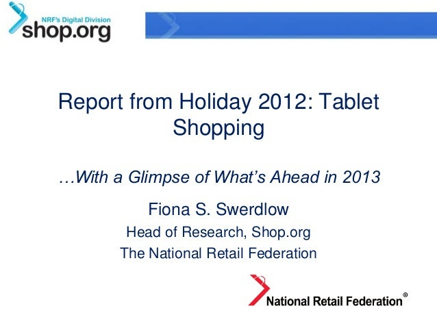 Report from Holiday 2012: Tablet           Shopping…With a Glimpse of What's Ahead in 2013           Fiona S. Swerdlow    ...