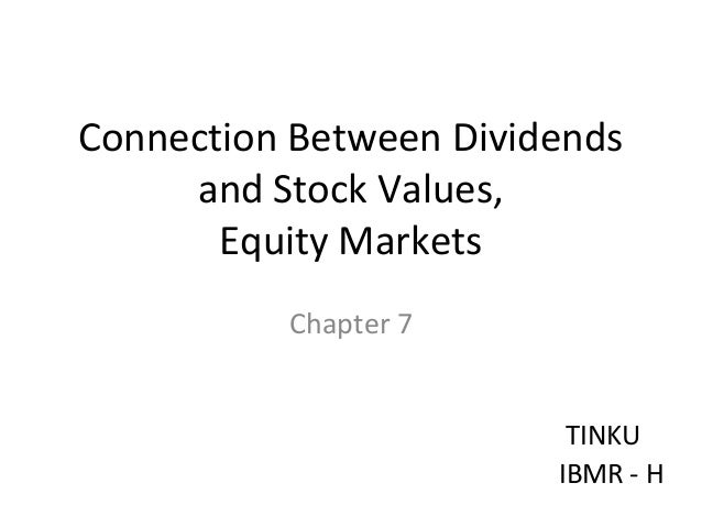 Connection Between Dividends and Stock Values, Equity Markets Chapter 7 TINKU IBMR - H