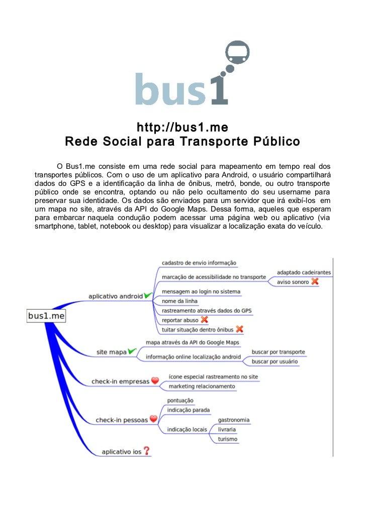 http://bus1.me         Rede Social para Transporte Público       O Bus1.me consiste em uma rede social para mapeamento em ...