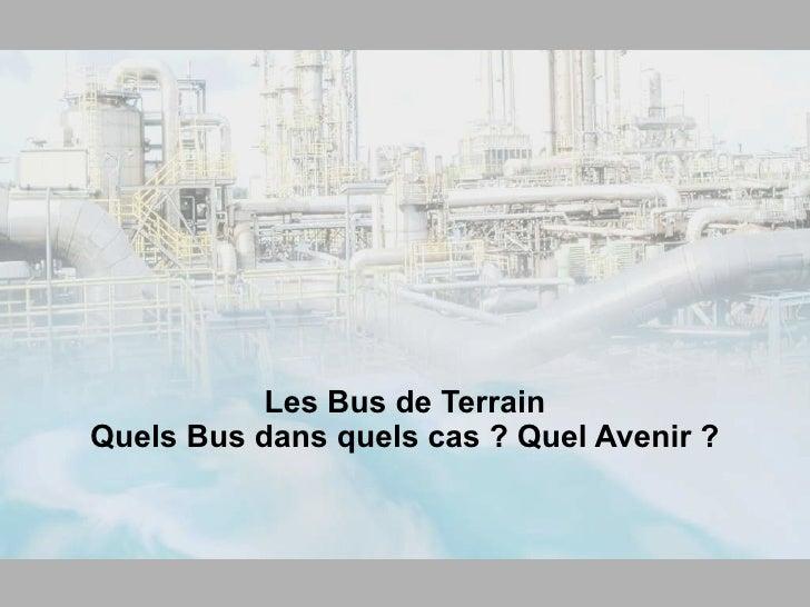Les Bus de Terrain Quels Bus dans quels cas ? Quel Avenir ?