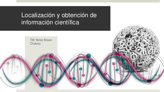 Localización y obtención de información científica TM Yerko Bravo Chávez