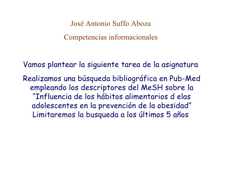 José Antonio Suffo Aboza  Competencias informacionales  Vamos plantear la siguiente tarea de la asignatura  Realizamos una...