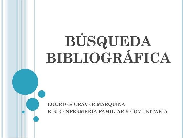 BÚSQUEDA BIBLIOGRÁFICA  LOURDES CRAVER MARQUINA EIR 2 ENFERMERÍA FAMILIAR Y COMUNITARIA