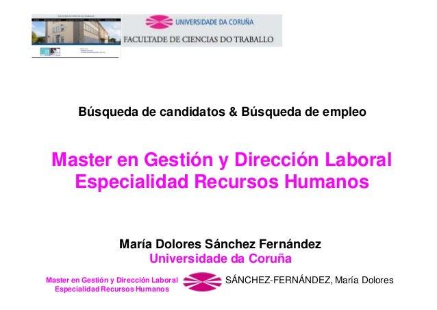 Búsqueda de candidatos & Búsqueda de empleo  Master en Gestión y Dirección Laboral Especialidad Recursos Humanos  María Do...