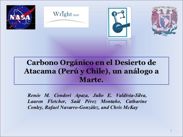 Carbono Orgánico en el Desierto deAtacama (Perú y Chile), un análogo a             Marte.Renée M. Condori Apaza, Julio E. ...