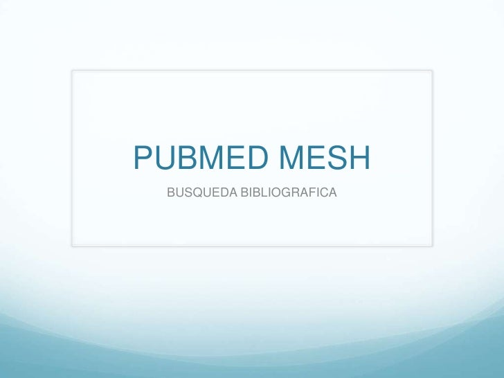 PUBMED MESH<br />BUSQUEDA BIBLIOGRAFICA<br />