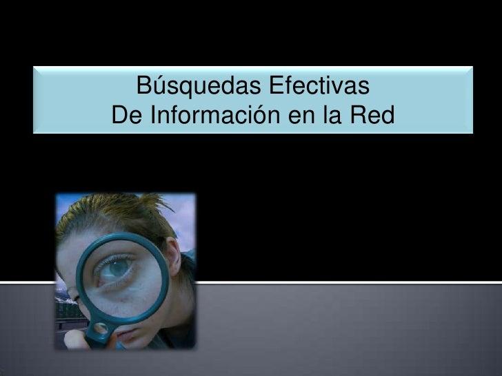 Búsquedas Efectivas <br />De Información en la Red<br />