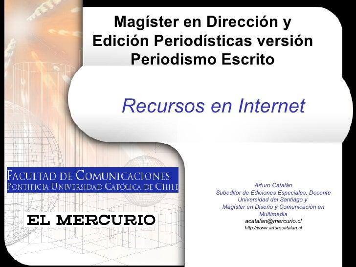 Magíster en Dirección y Edición Periodísticas versión Periodismo Escrito Recursos en Internet Arturo Catalán Subeditor de ...