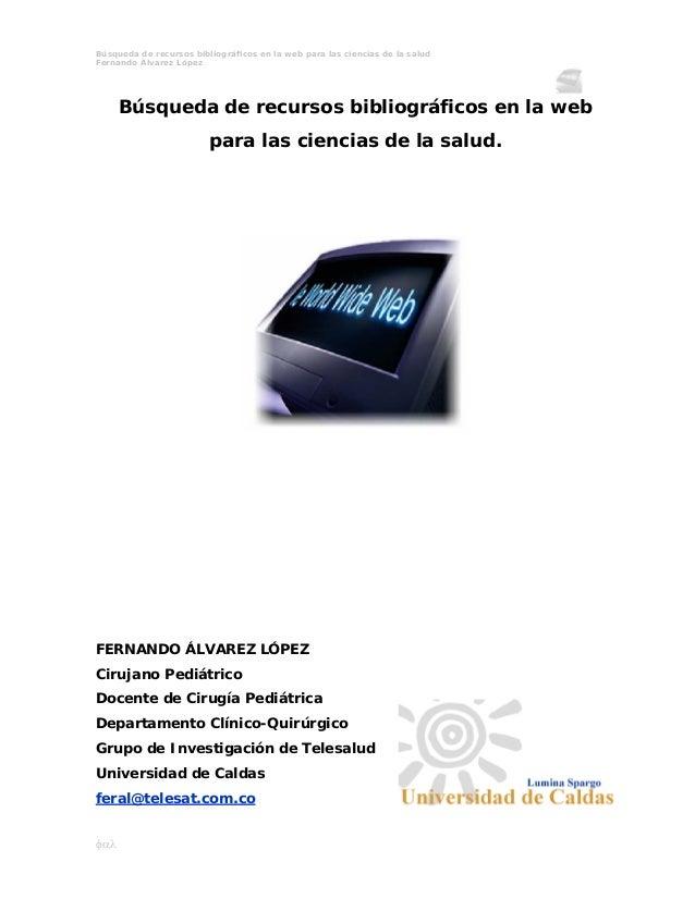 Búsqueda de recursos bibliográficos en la web para las ciencias de la salud Fernando Álvarez López φαλ Búsqueda de recurso...