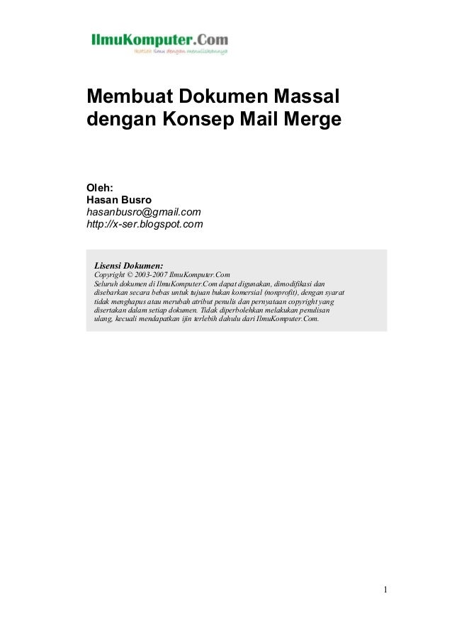 Membuat Dokumen Massal dengan Konsep Mail Merge Oleh: Hasan Busro hasanbusro@gmail.com http://x-ser.blogspot.com 1 Lisensi...
