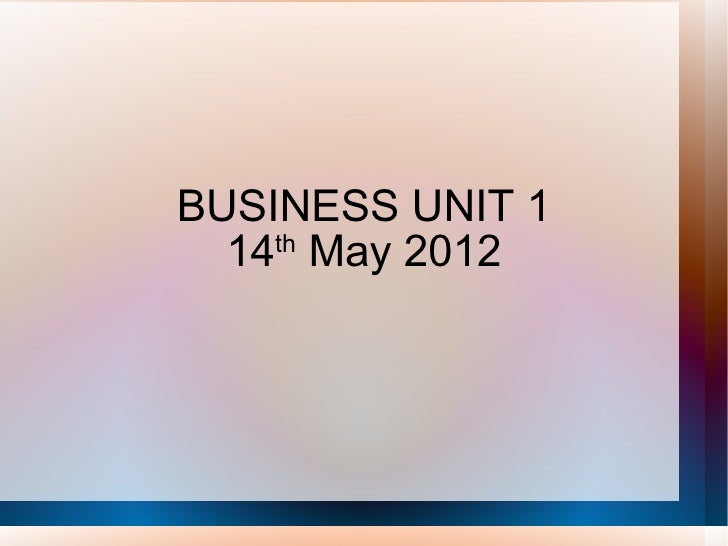 BUSINESS UNIT 1  14 May 2012    th