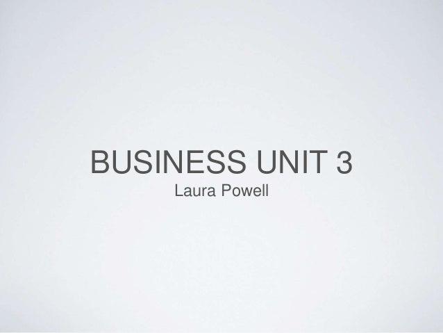 BUSINESS UNIT 3 Laura Powell