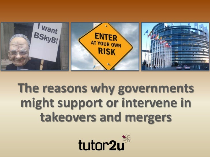 The reasons why governmentsmight support or intervene in   takeovers and mergers