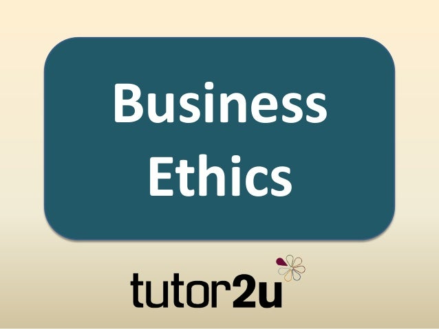 Business Ethics Business Ethics