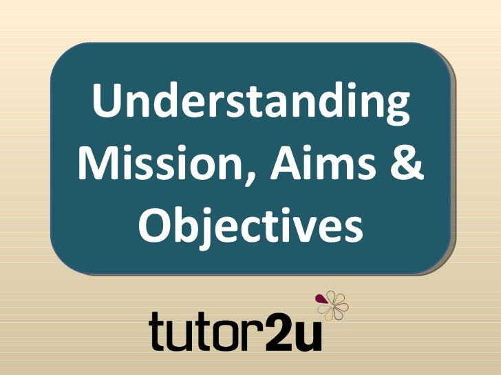 UnderstandingMission, Aims &  Objectives