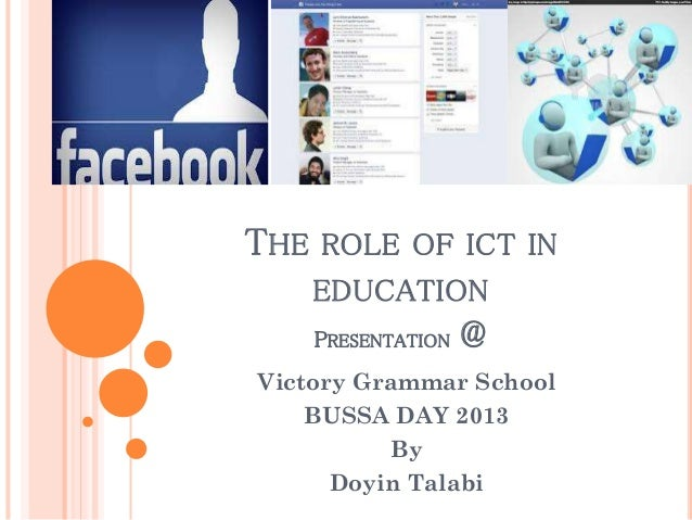 THE ROLE OF ICT IN EDUCATION PRESENTATION  @  Victory Grammar School BUSSA DAY 2013 By Doyin Talabi