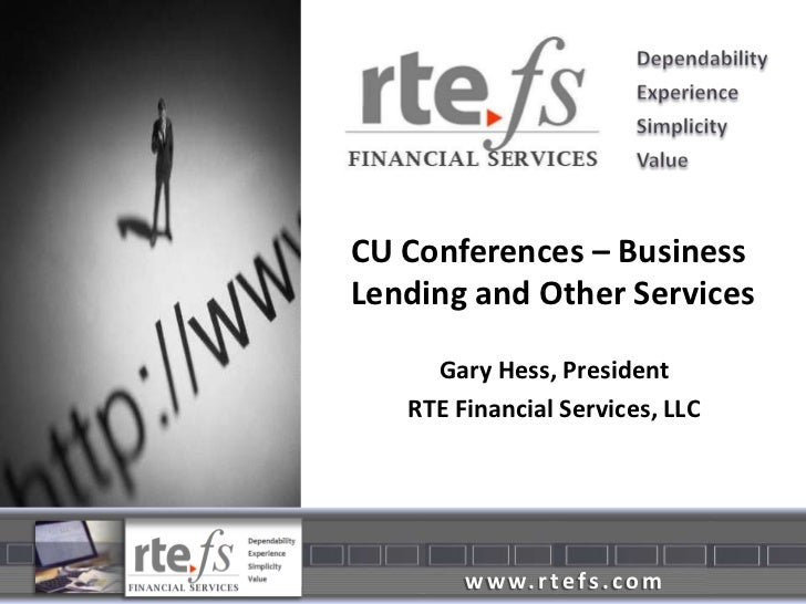 CU Conferences – Business Lending and Other Services<br />Gary Hess, President<br />RTE Financial Services, LLC<br />