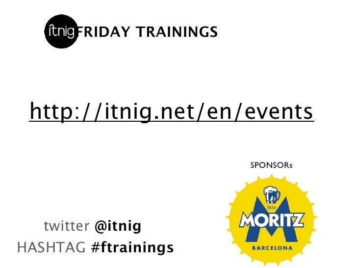 FRIDAY TRAININGS http://itnig.net/en/events                          SPONSORs   twitter @itnigHASHTAG #ftrainings