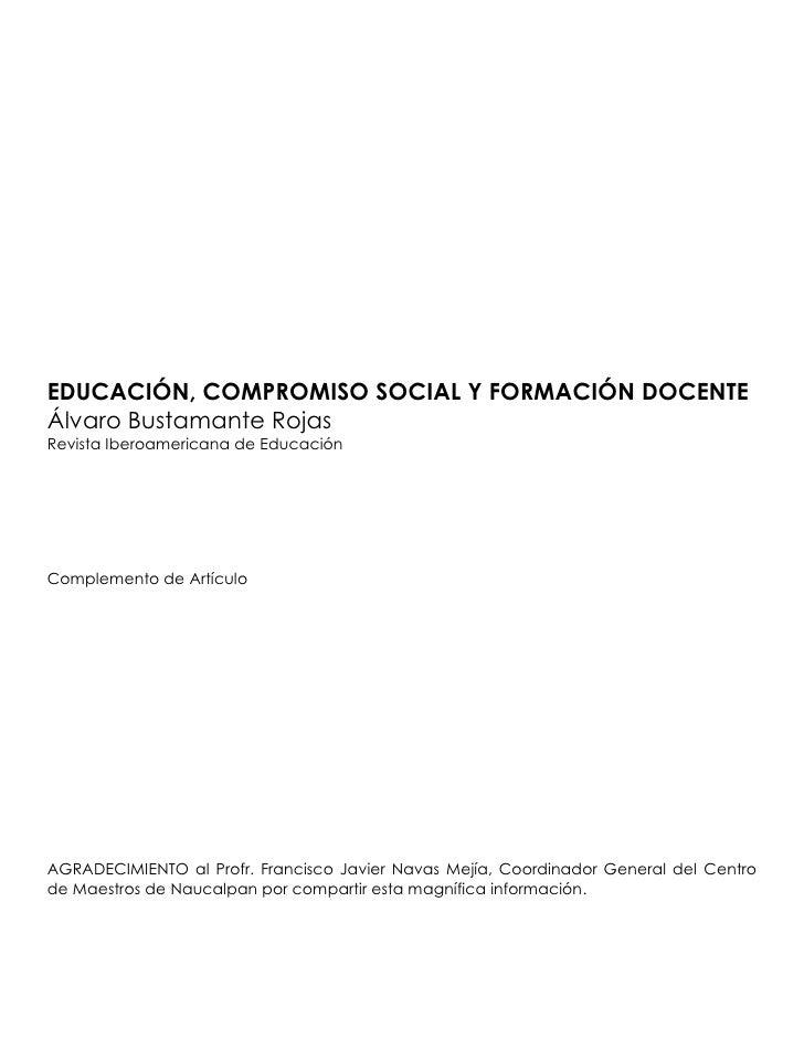 EDUCACIÓN, COMPROMISO SOCIAL Y FORMACIÓN DOCENTEÁlvaro Bustamante RojasRevista Iberoamericana de EducaciónComplemento de A...