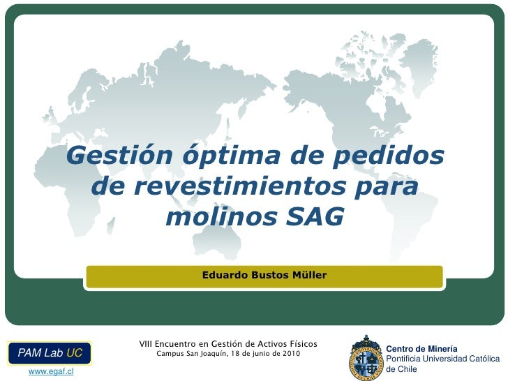 Gestión óptima de pedidos de revestimientos para molinos SAG<br />Eduardo Bustos Müller<br />