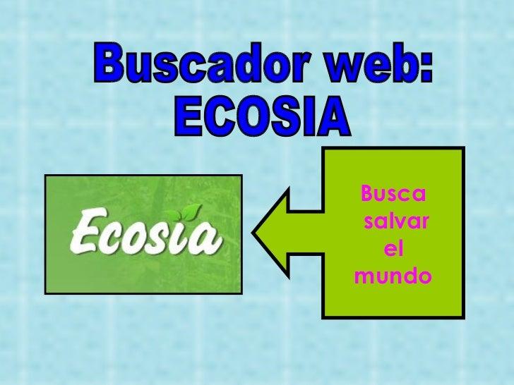 Buscador web: ECOSIA Busca salvar el  mundo