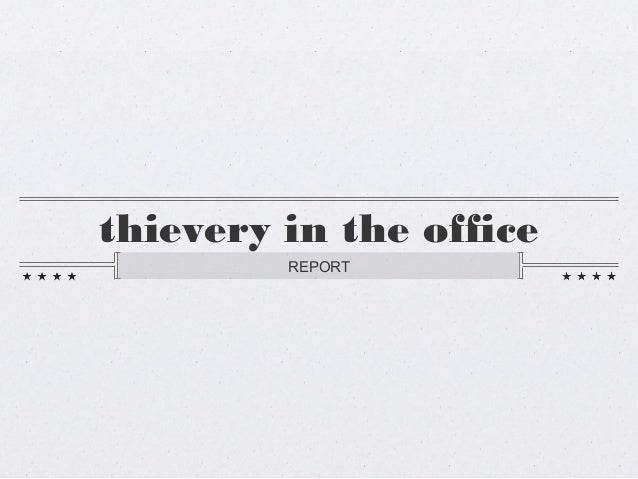 thievery in the office         REPORT