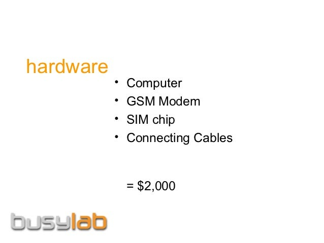 hardware           •   Computer           •   GSM Modem           •   SIM chip           •   Connecting Cables            ...