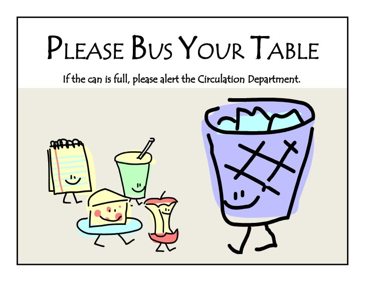 PLEASE BUS YOUR TABLE If the can is full, please alert the Circulation Department.