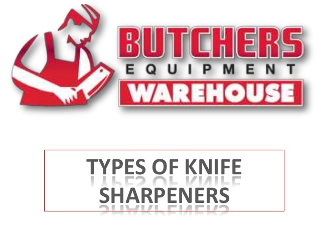 TYPES OF KNIFE SHARPENERS
