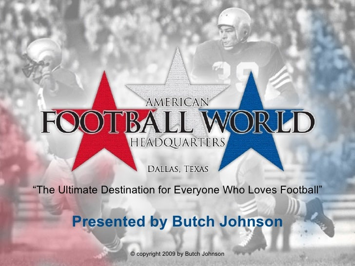 "Presented by Butch Johnson "" The Ultimate Destination for Everyone Who Loves Football"" © copyright 2009 by Butch Johnson"