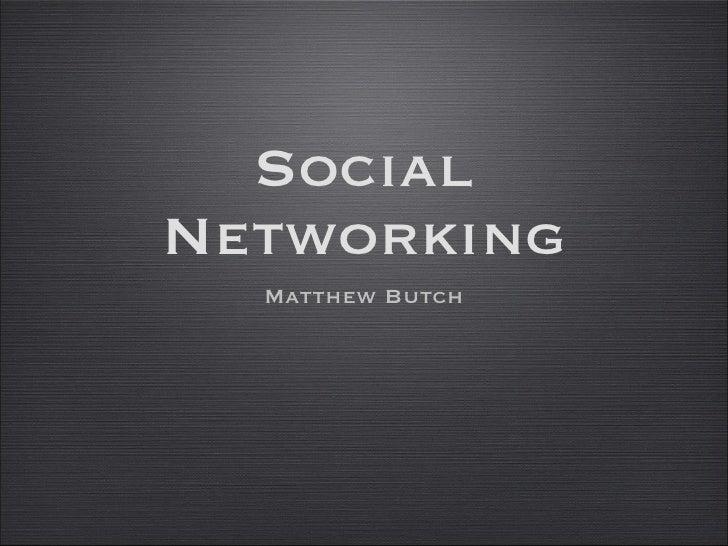 Social Networking <ul><li>Matthew Butch </li></ul>
