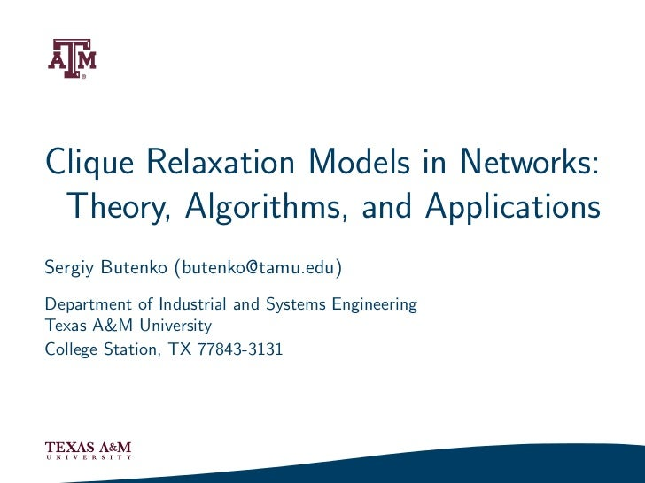 Clique Relaxation Models in Networks: Theory, Algorithms, and ApplicationsSergiy Butenko (butenko@tamu.edu)Department of I...