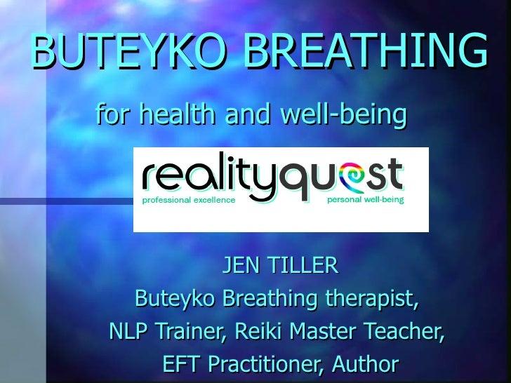 BUTEYKO BREATHING for health and well-being   JEN TILLER Buteyko Breathing therapist,  NLP Trainer, Reiki Master Teacher, ...