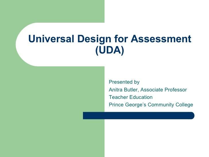Universal Design for Assessment (UDA) Presented by  Anitra Butler, Associate Professor Teacher Education Prince George's C...