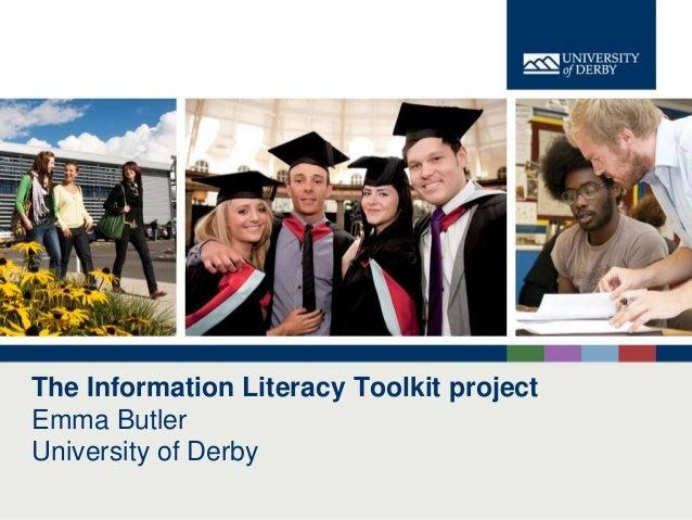 The Information Literacy Toolkit projectEmma ButlerUniversity of Derby                                       www.derby.ac.uk